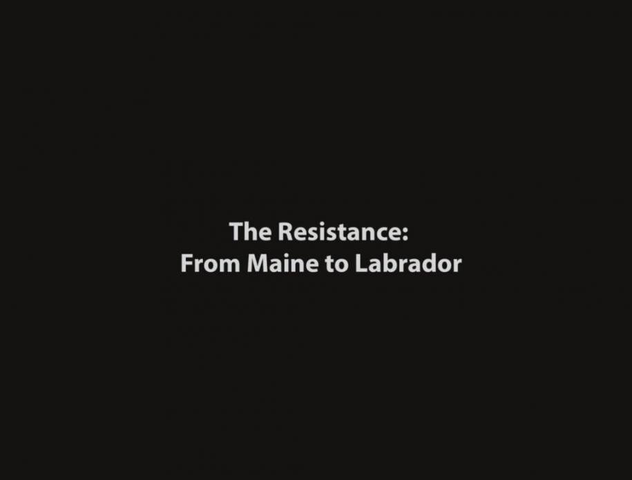 The Resistance: From Maine to Labrador